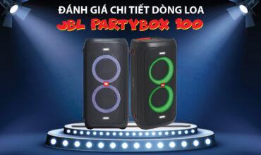 Đánh giá chi tiết từ A-Z dòng Loa JBL Partybox 100
