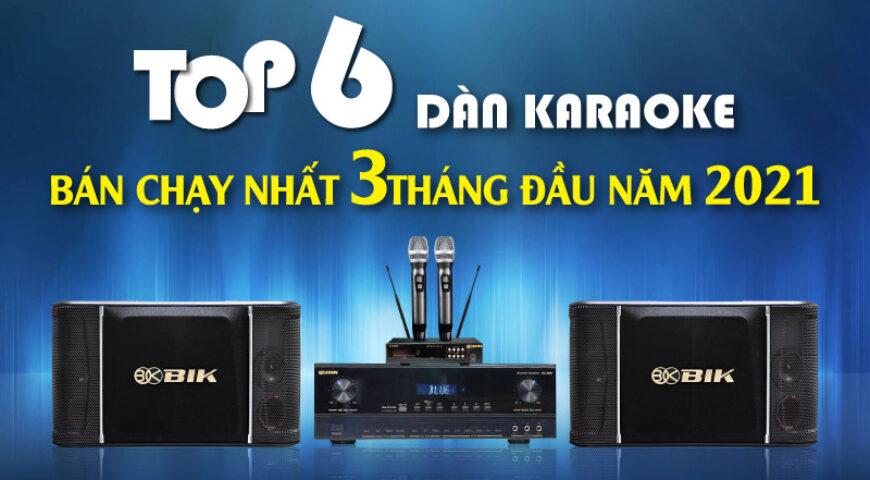 Top 6 dàn karaoke bán chạy nhất 3 tháng đầu năm 2021