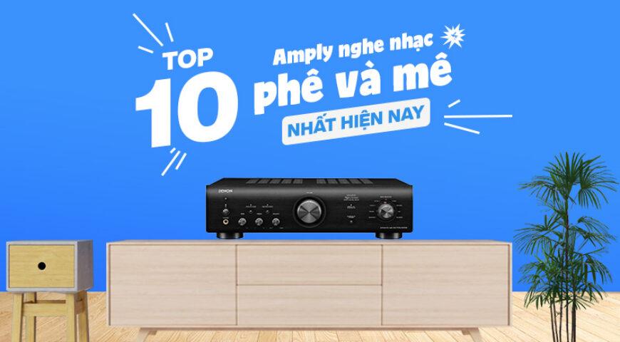 Top 10 Amply nghe nhạc phê và mê nhất hiện nay